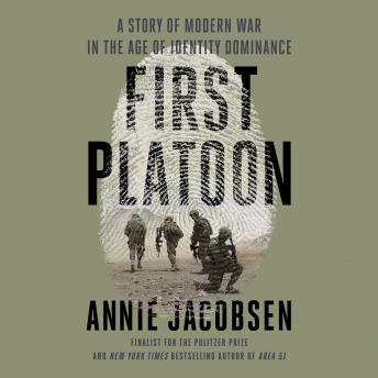 Download First Platoon: A Story of Modern War in the Age of Identity Dominance by Annie Jacobsen