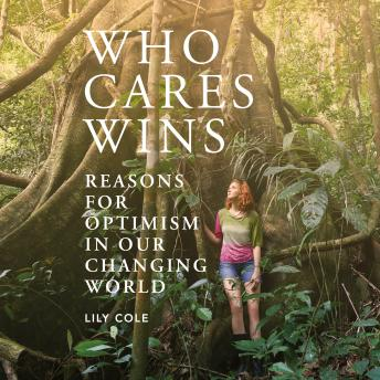 Who Cares Wins: Reasons for Optimism in our Changing World, Lily Cole