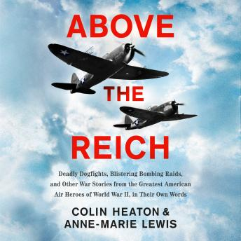 Above the Reich: Deadly Dogfights, Blistering Bombing Raids, and Other War Stories from the Greatest