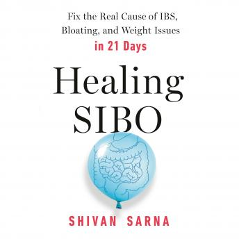 Healing Sibo: Fix the Real Cause of IBS, Bloating, and Weight Issues in 21 Days