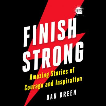 Finish Strong: Amazing Stories of Courage and Inspiration