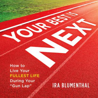Your Best Is Next: How to Live Your Fullest Life During Your 'Gun Lap'