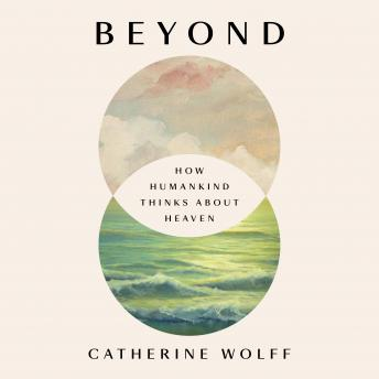 Beyond: How Humankind Thinks About Heaven