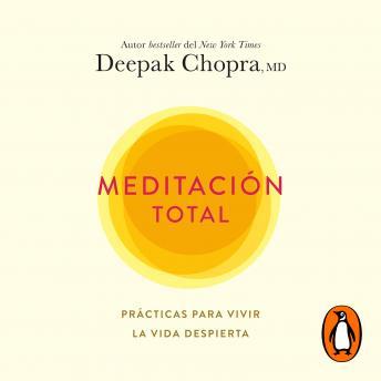 Meditación total: Prácticas para vivir la vida despierta