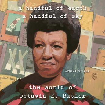 A Handful of Earth, A Handful of Sky: The World of Octavia Butler
