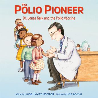The Polio Pioneer: Dr. Jonas Salk and the Polio Vaccine