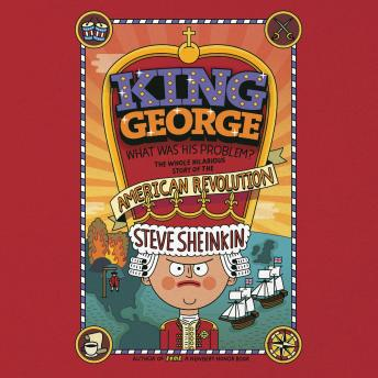 King George: What Was His Problem?: Everything Your Schoolbooks Didn't Tell You About the American R