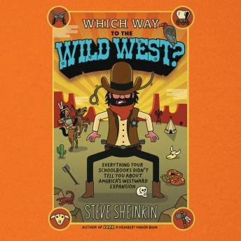 Which Way to the Wild West?: Everything Your Schoolbooks Didn't Tell You About America's Westward Ex