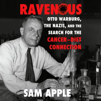 Ravenous: Otto Warburg, the Nazis, and the Search for the Cancer-Diet Connection