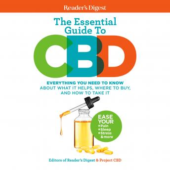 Reader's Digest The Essential Guide to CBD: Everything You Need to Know About What It Helps, Where t