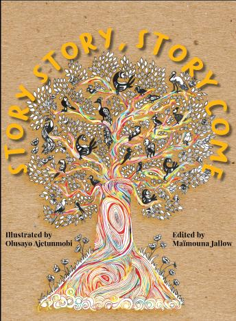 Download Story, Story! Story Come!: 12 Re-imagined Folktales from across Africa by Zukiswa Wanner, Maimouna Jallow