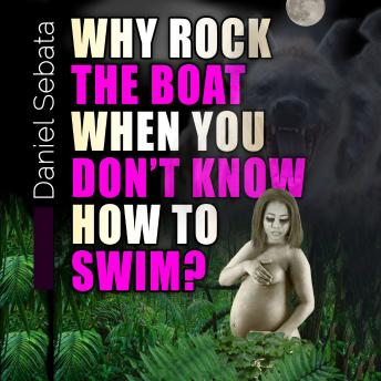 Download Why Rock the Boat When You Don't Know How to Swim? by Daniel Sebata