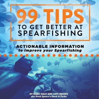 99 Tips To Get Better At Spearfishing, Levi Brown, Isaac Daly