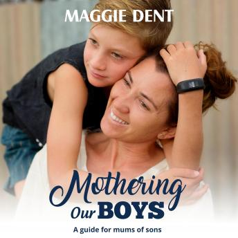 Download Mothering Our Boys: A guide for mums of sons by Maggie Dent