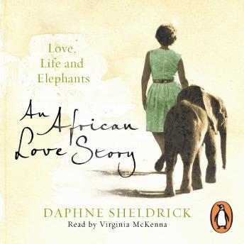 African Love Story: Love, Life and Elephants, Daphne Sheldrick