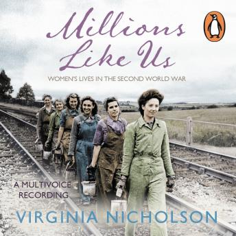 Millions Like Us: Women's Lives in the Second World War, Virginia Nicholson