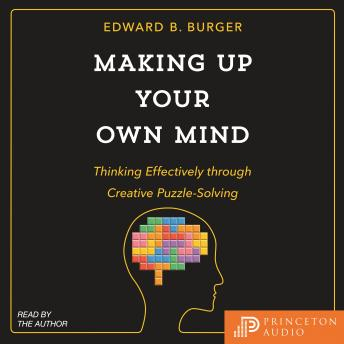 Download Making Up Your Own Mind: Thinking Effectively through Creative Puzzle-Solving by Edward B. Burger
