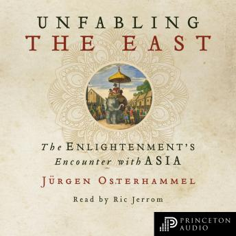 Download Unfabling the East: The Enlightenment's Encounter with Asia by Jürgen Osterhammel