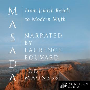 Masada: From Jewish Revolt to Modern Myth