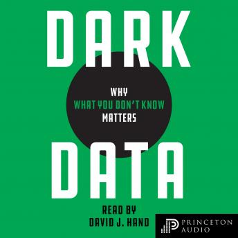 Dark Data: Why What You Don't Know Matters, David J. Hand