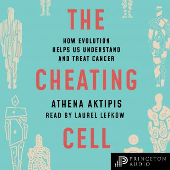 Download Cheating Cell: How Evolution Helps Us Understand and Treat Cancer by Athena Aktipis