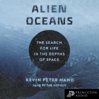 Download Alien Oceans: The Search for Life in the Depths of Space by Kevin Hand