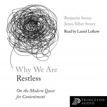 Why We Are Restless: On the Modern Quest for Contentment