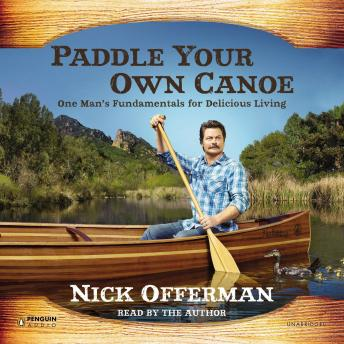 Download Paddle Your Own Canoe: One Man's Fundamentals for Delicious Living by Nick Offerman