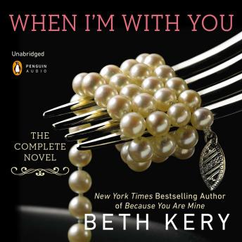 When I'm with You: A Because You Are Mine Novel, Beth Kery