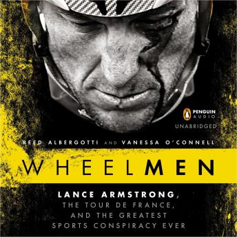Wheelmen: Lance Armstrong, the Tour de France, and the Greatest Sports Conspiracy Ever, Vanessa O'Connell, Reed Albergotti