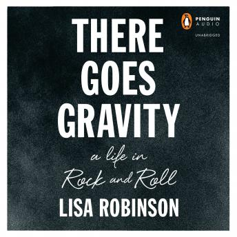 There Goes Gravity: A Life in Rock and Roll, Elisabeth Robinson