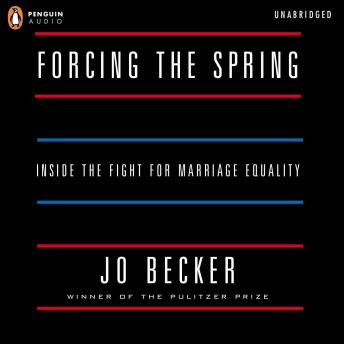 Download Forcing the Spring: Inside the Fight for Marriage Equality by Jo Becker