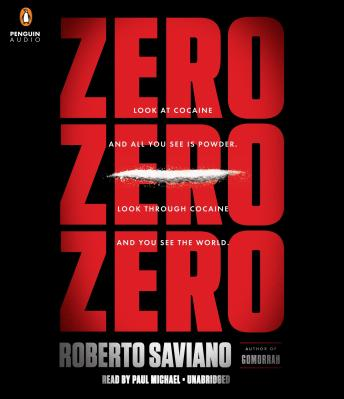 Download ZeroZeroZero: Look at Cocaine and All You See is Powder. Look Through Cocaine and You See the World by Roberto Saviano