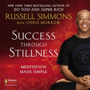 Success Through Stillness: Meditation Made Simple, Chris Morrow, Russell Simmons