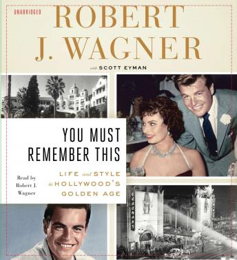 You Must Remember This: Life and Style in Hollywood's Golden Age, Audio book by Scott Eyman, Robert J. Wagner
