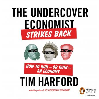 The Undercover Economist Strikes Back: How to Run-or Ruin-an Economy
