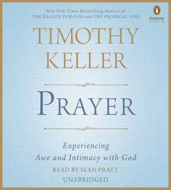 Prayer: Experiencing Awe and Intimacy with God, Timothy Keller