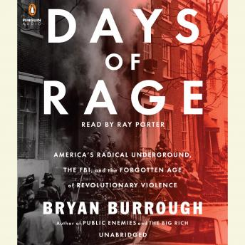 Days of Rage: America's Radical Underground, the FBI, and the Forgotten Age of Revolutionary Violence, Bryan Burrough