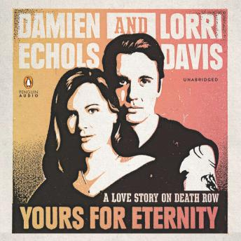 Download Yours for Eternity: A Love Story on Death Row by Damien Echols, Lorri Davis
