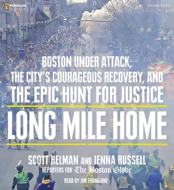 Long Mile Home: Boston Under Attack, the City's Courageous Recovery, and the Epic Hunt for Justice, Jenna Russell, Scott Helman