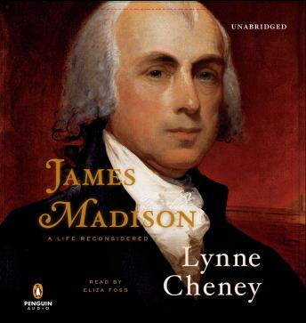 James Madison: A Life Reconsidered, Lynne Cheney