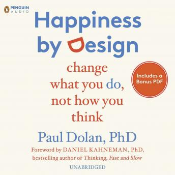 Happiness by Design: Change What You Do, Not How You Think, Paul Dolan