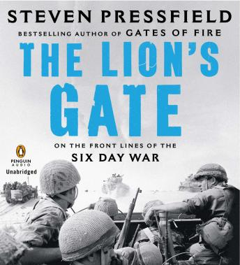 Lion's Gate: On the Front Lines of the Six Day War, Steven Pressfield
