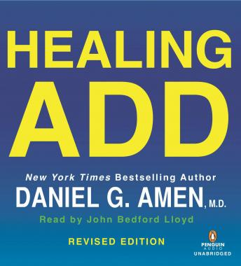 Healing ADD Revised Edition: The Breakthrough Program that Allows You to See and Heal the 7 Types of ADD, M.D. Daniel G. Amen