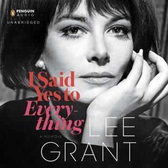 I Said Yes to Everything: A Memoir, Lee Grant