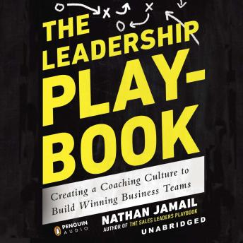 Leadership Playbook: Creating a Coaching Culture to Build Winning Business Teams, Nathan Jamail
