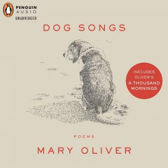 Dog Songs and a Thousand Mornings: Deluxe Edition, Mary Oliver