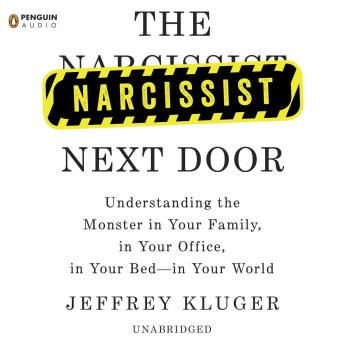 Narcissist Next Door: Understanding the Monster in Your Family, in Your Office, in Your Bed-in Your World, Jeffrey Kluger