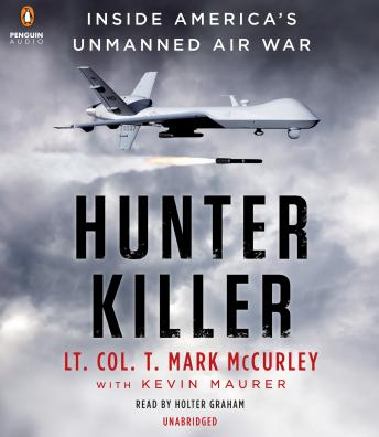 Hunter Killer: Inside America's Unmanned Air War, T. Mark McCurley, Kevin Maurer