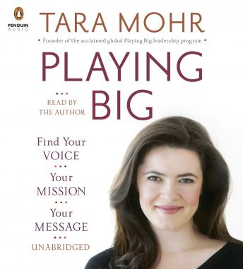 Playing Big: Find Your Voice, Your Mission, Your Message, Tara Mohr